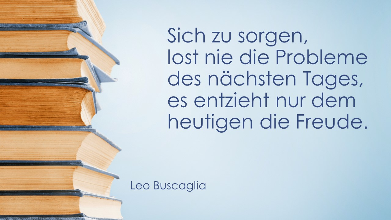 Leo Buscaglia: Sich zu sorgen ...