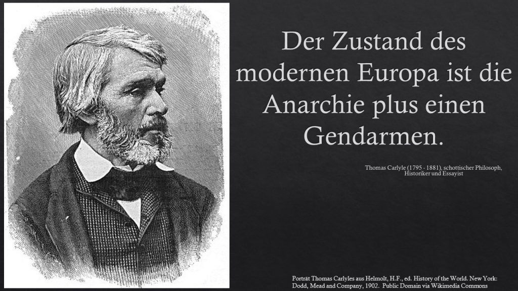 Der Zustand des modernen Europa ist die Anarchie plus einen Gendarmen. Thomas Carlyle