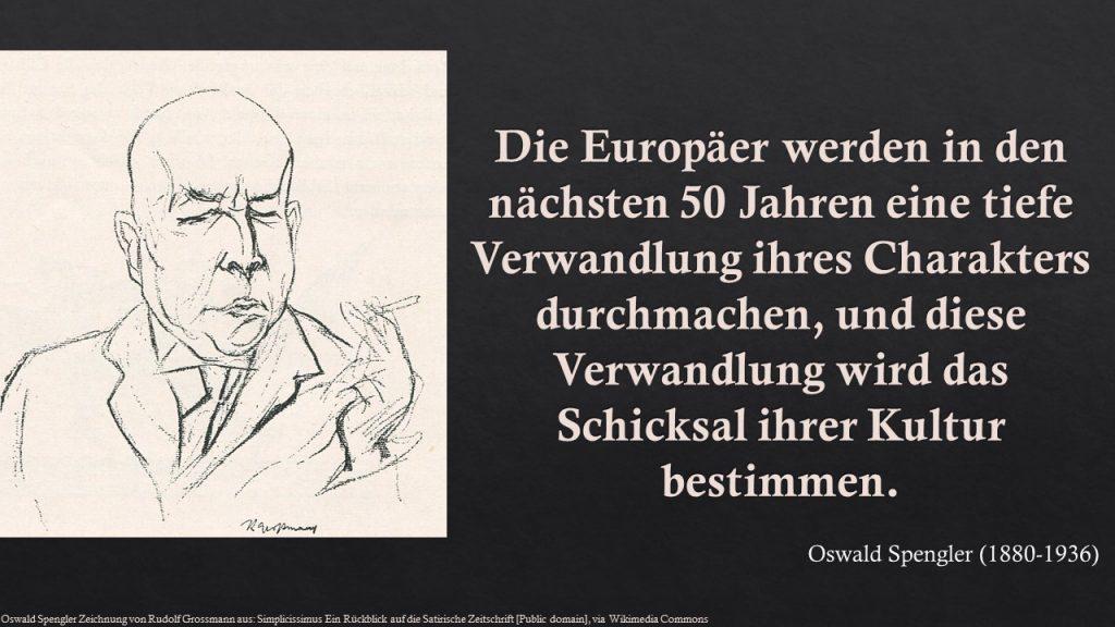 Oswald Spengler: Die Europäer werden in den nächsten 50 Jahren eine tiefe Verwandlung ihres Charakters durchmachen