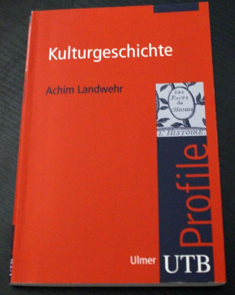 Achim Landwehr: Kulturgeschichte