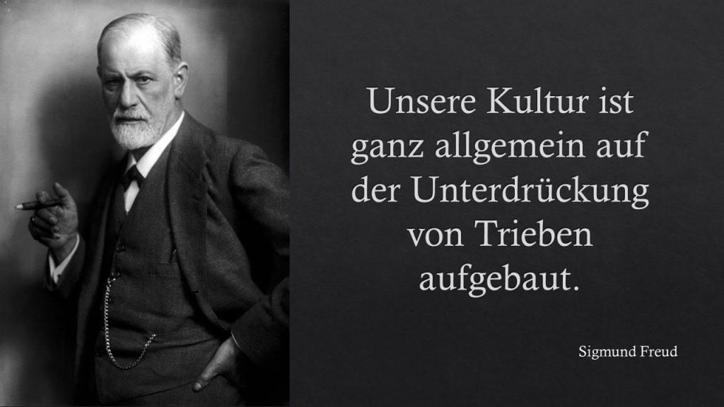 Sigmund Freud Kultur ist die Unterdrückung von Trieben