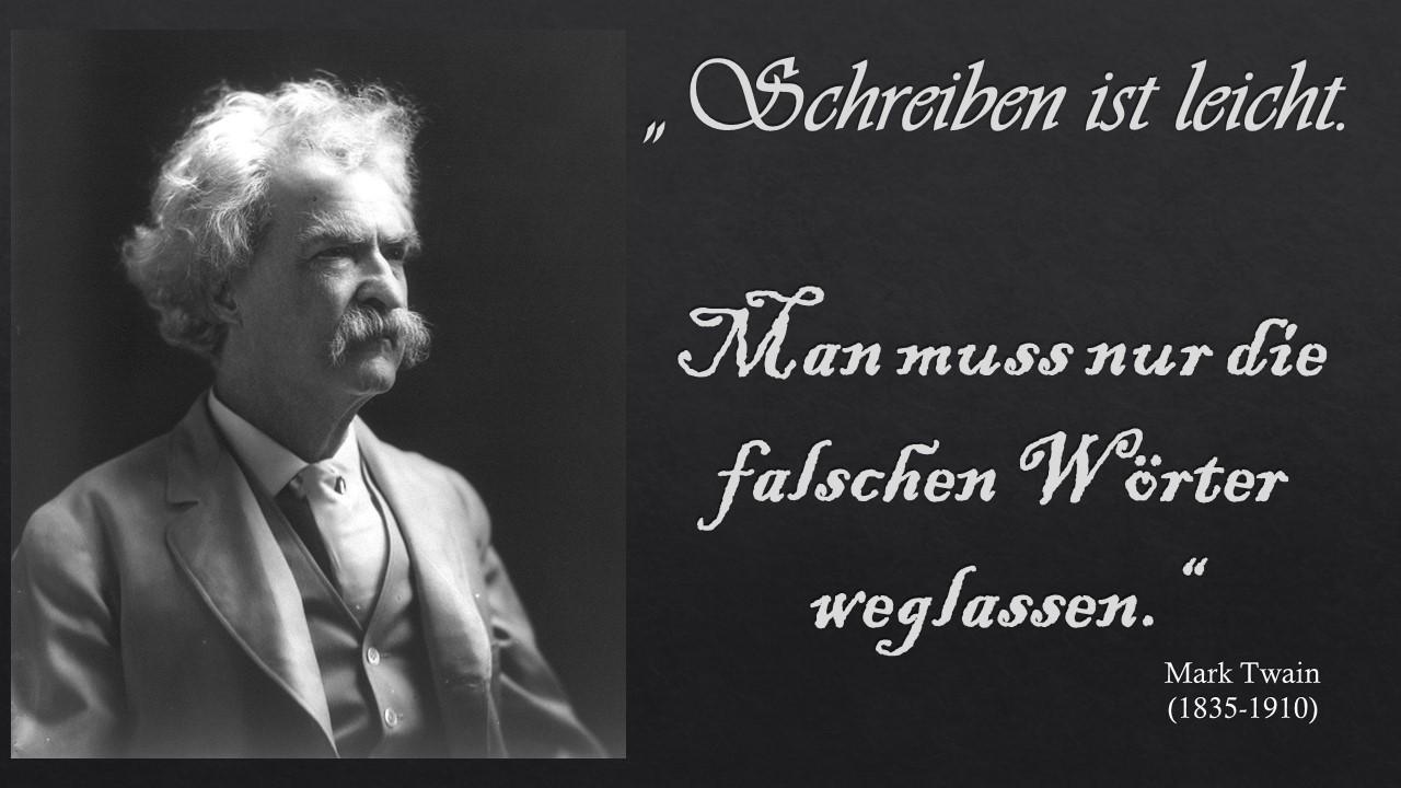 """""""Schreiben ist leicht. Man muss nur die falschen Wörter weglassen."""" - Mark Twain"""