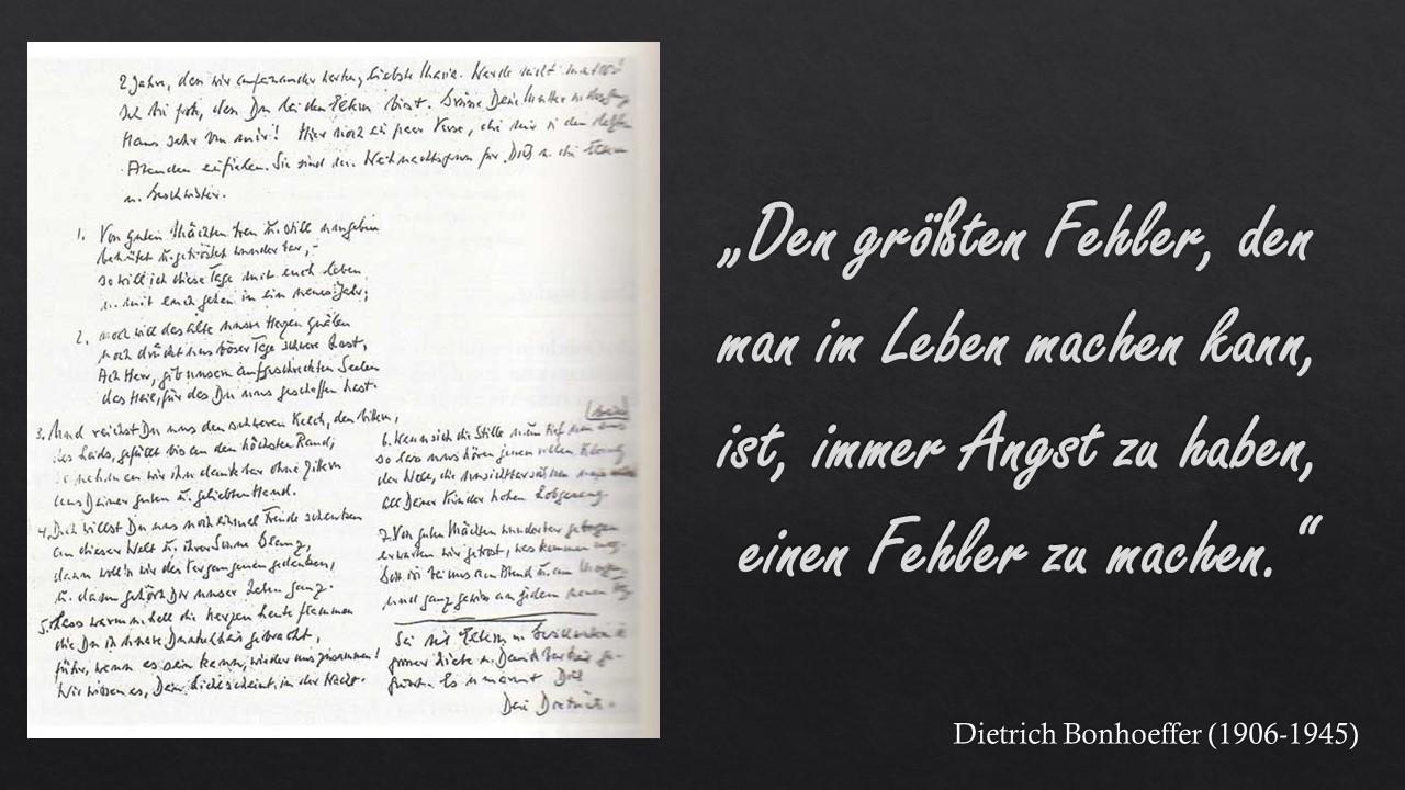 """""""Den größten Fehler, den man im Leben machen kann, ist, immer Angst zu haben einen Fehler zu machen."""" Dietrich Bonhoeffer"""