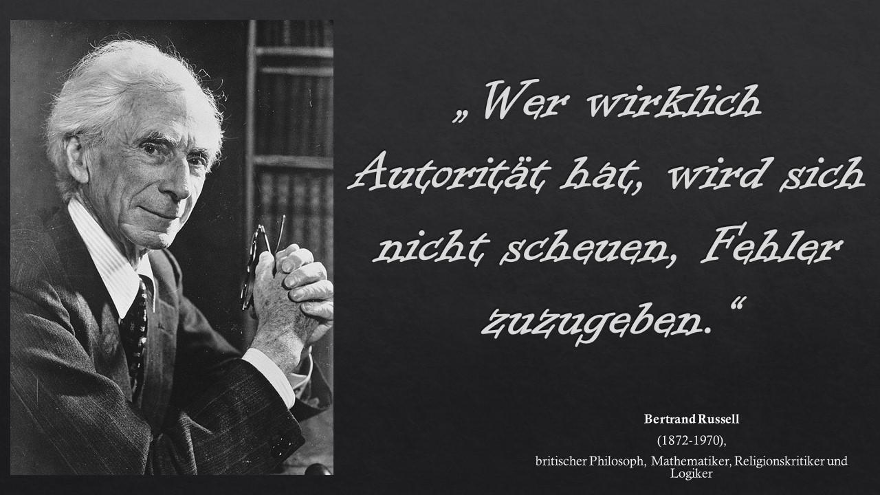 """""""Wer wirklich Autorität hat, wird sich nicht scheuen, Fehler zuzugeben."""" Bertrand Russell"""