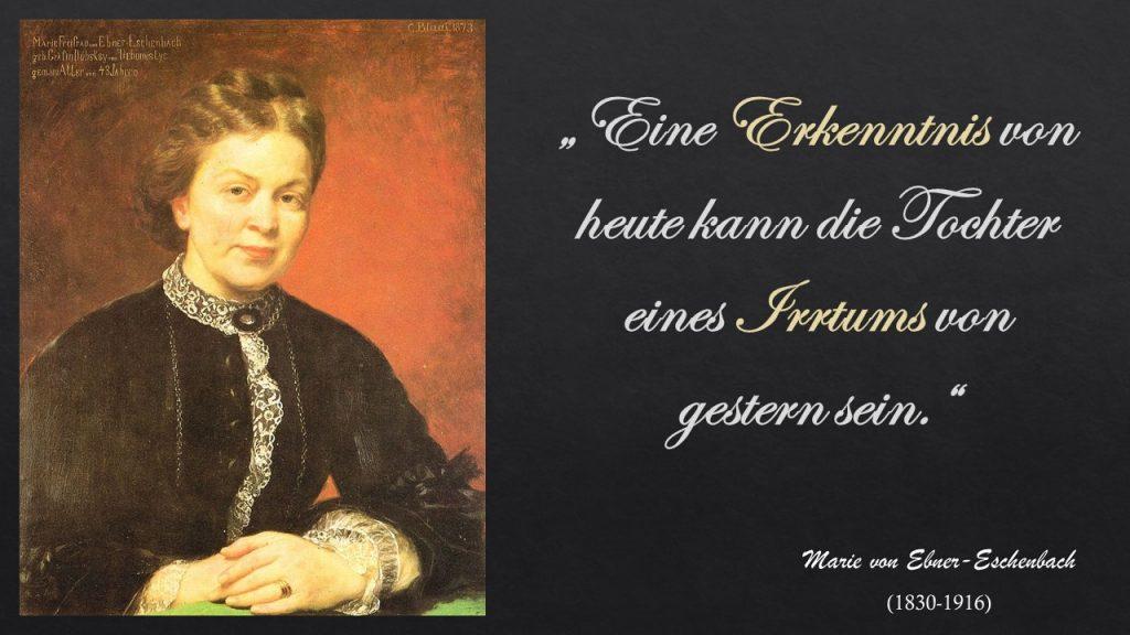 """""""Eine Erkenntnis von heute kann die Tochter eines Irrtums von gestern sein."""" Marie von Ebner-Eschenbach"""