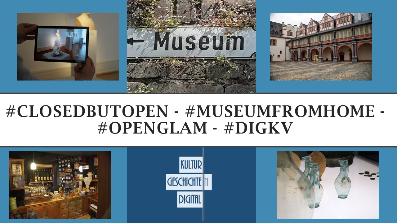 Lockdown: Museen und andere Kultureinrichtungen schliessen und bleiben doch virtuell/ digital geöffnet #ClosedButOpen - #MuseumFromHome - #openGLAM - #digkv